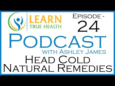 Natural Headcold, Sinus Infection & Sore Throat Remedies | Learn True Health Podcast