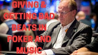 Giving and Getting Bad Beats in Poker & Music
