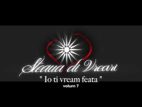 Steaua di Vreari - Io ti vream feata (vol 7)