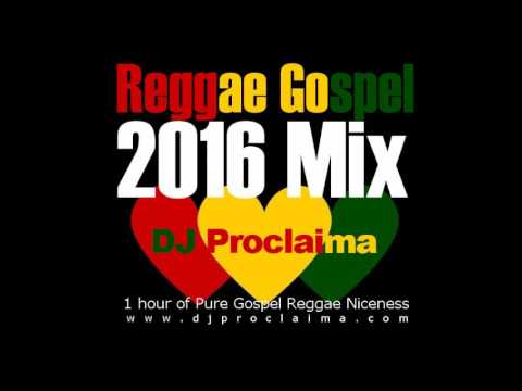 ONE HOUR REGGAE GOSPEL MIX 2016 -  DJ PROCLAIMA REGGAE GOSPEL MUSIC