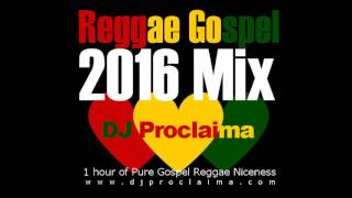ONE HOUR REGGAE GOSPEL MIX 2016 -  DJ PROCLAIMA REGGAE GOSPEL MUSIC - Stafaband