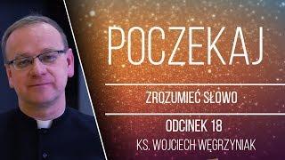 Poczekaj - Zrozumieć Słowo - Ks. Psalmów - [#18] - ks. Wojciech Węgrzyniak