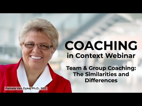 Coaching in Context: TEAM & GROUP COACHING: The Similarities and Differences