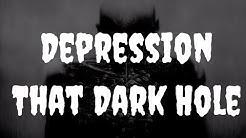 hqdefault - The Deep Dark Hole Of Depression