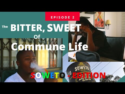 Episode 2 (Soweto Edition) -The BITTER SWEET of Commune Life