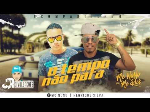 MC NONO E MC RICK - O TEMPO NÃO PARA - MUSICA NOVA 2017