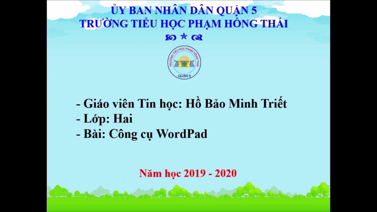 Trường Tih Phạm Hồng Thái – Môn Tin học Khối 2 – Công cụ WordPad – Tuần 26