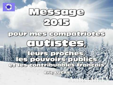 Message global autisme 2015 * INTERDIT D'ECOUTER EN ENTIER ! * (par Eric LUCAS, autiste)