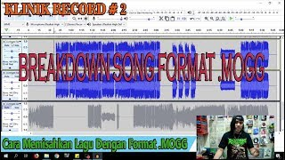 BREAKDOWN SONG | Cara Memisahkan Komponen Lagu Dengan Format .MOGG | KLINIK RECORD #2