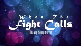 Gambar cover When the Fight Calls - HIllsong Young & Free Lyrics