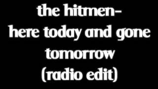 The Hitmen - Here Today and Gone Tomorrow (radio edit)
