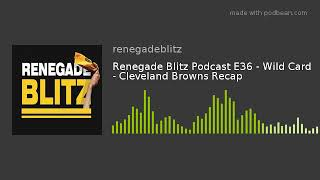 Renegade Blitz Podcast E36 - Wild Card - Cleveland Browns Recap