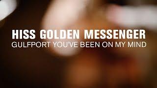 Hiss Golden Messenger - Gulfport You