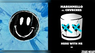 Happier x Here With Me - Marshmello, Ed Sheeran ft. CHVRCHES (…