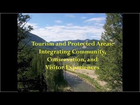 Tourism and Protected Areas: Integrating Community, Conservation and Visitor Experiences
