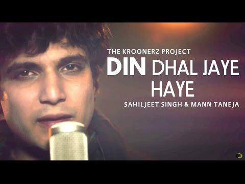 Din Dhal Jaye Haye - The Kroonerz Project | Sahiljeet Singh | Mann Taneja