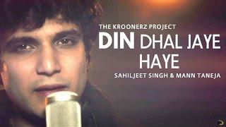 Din Dhal Jaye Haye - The Kroonerz Project | Ft. Sahiljeet Singh & Mann Taneja