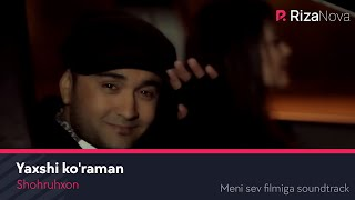 Shohruhxon Yaxshi Ko Raman Шохруххон Яхши кураман Meni Sev Filmiga Soundtrack