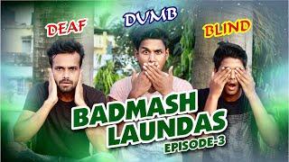 Badmash Launde Episode-3/Deaf,Dumb & Blind/Sahil and Shan Brothers