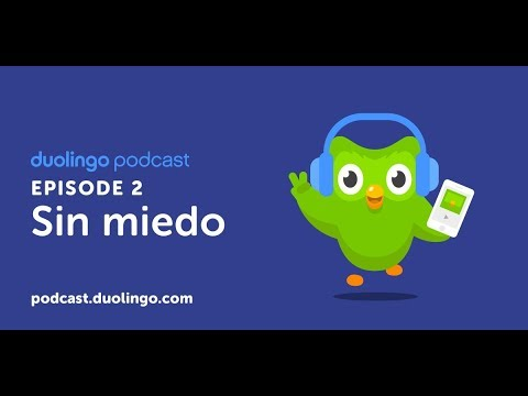 Duolingo Spanish Podcast, Episode 2: Sin miedo
