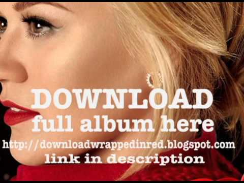 Kelly Clarkson - Wrapped in Red FULL ALBUM DOWNLOAD [WORKING PROOF]