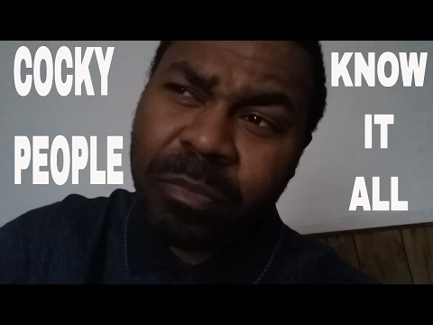 The Know It All Cocky Person Envious