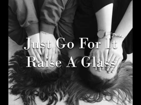 Just Go For It  Raise A Glass