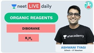 Organic Reagents - Diborane | Unacademy NEET | LIVE DAILY | NEET Chemistry | Ashwani Tyagi Sir