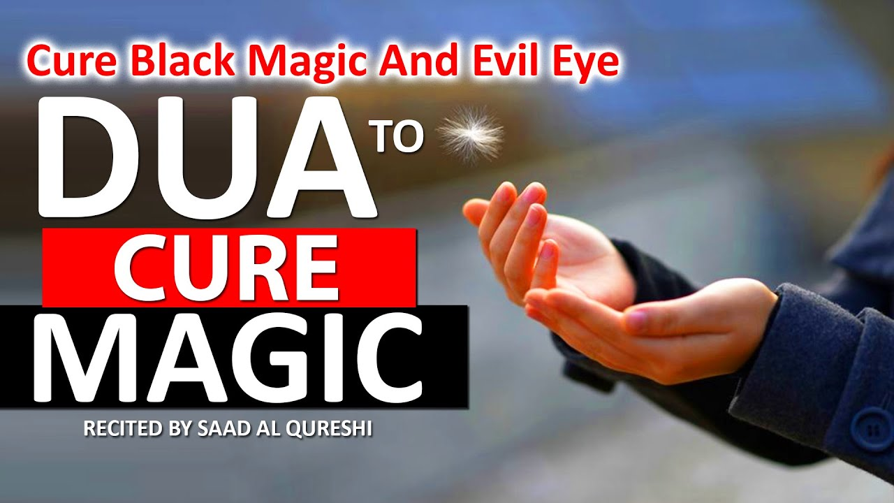 DUA TO CURE BLACK MAGIC, EVIL EYE, HEALTH PROBLEMS, PROTECTION FROM ANY EVIL