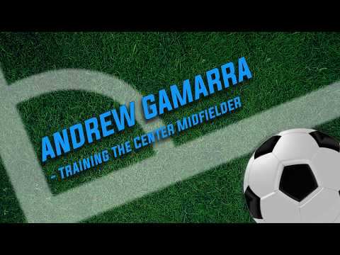 Andrew Gamarra:  Training the Center Midfielder