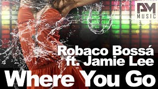 Robaco Bossa ft. Jamie Lee - Where You Go (Bass Robbers Remix)