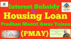 Full Guideline on Home Loan Interest Subsidy under Pradhan Mantri Awas Yojana(PMAY)
