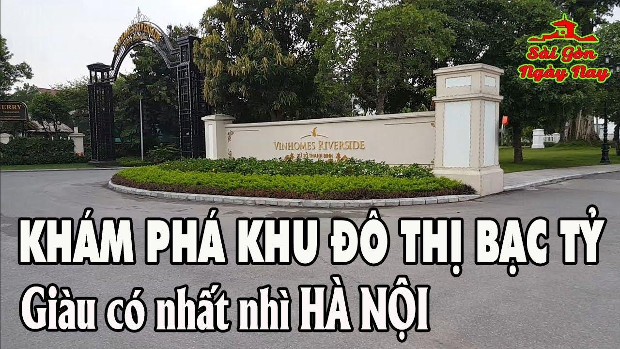 """Khám phá """"Khu đô thị Bạc tỷ"""" Giàu có đẳng cấp nhất nhì Hà Nội VinHome River side Long Biên"""