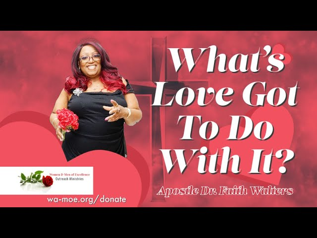 What's Love Got To Do With It? Apostle Dr. Faith Walters #BackByPopularDemand