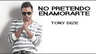 Tony Dize - No Pretendo Enamorarte (ORIGINAL) (LETRA)