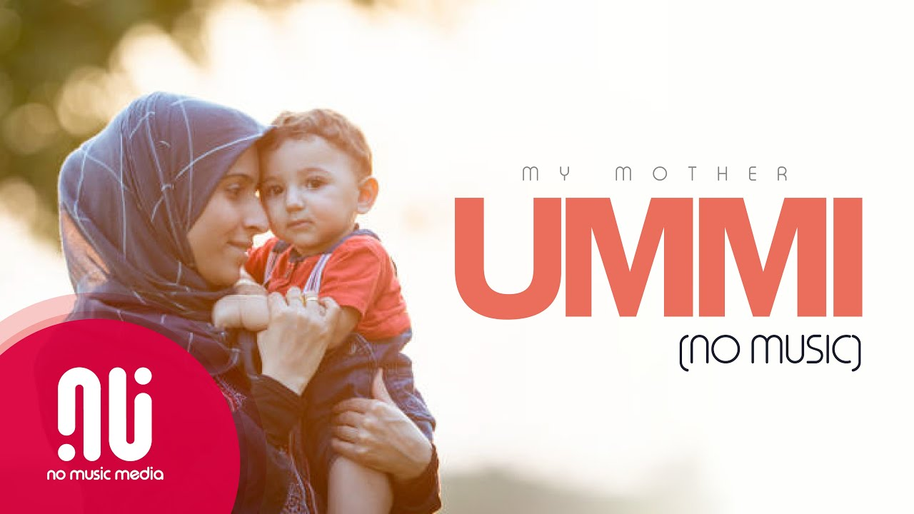 Download Ummi أمي (My Mother) | I Love My Mother - Latest NO MUSIC Version (Lyrics)