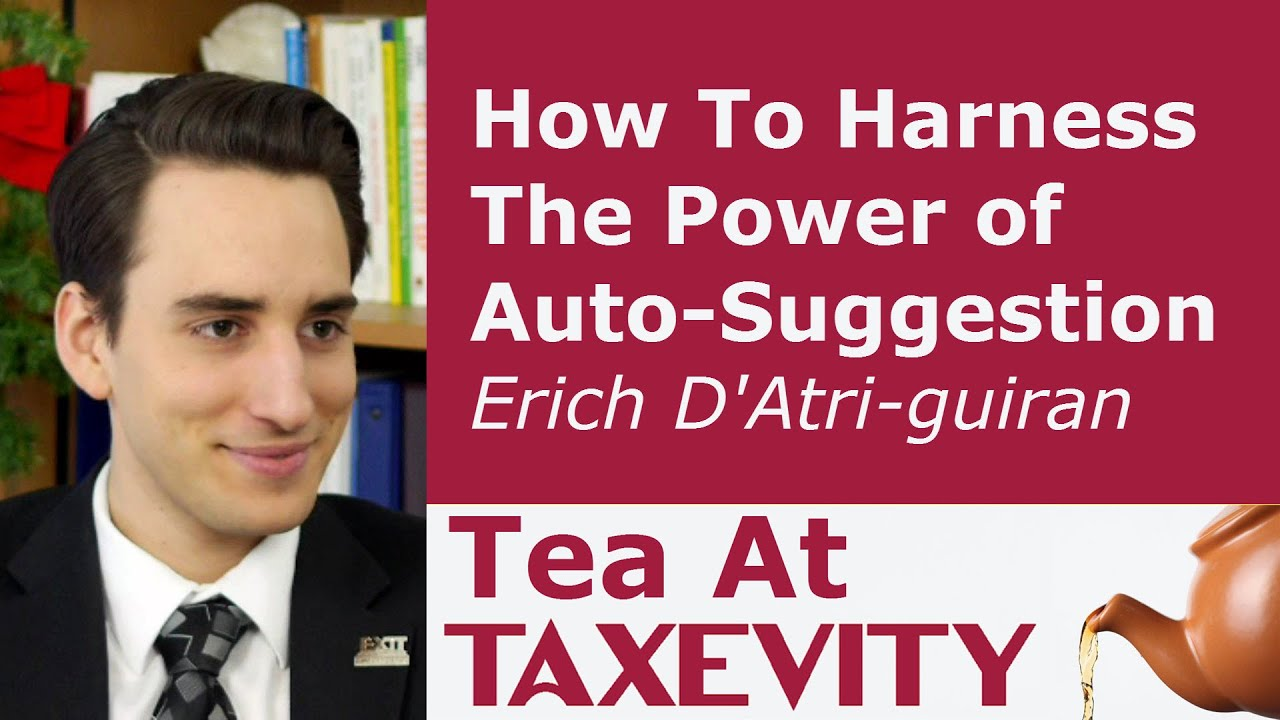 How To Harness The Power Of Auto-Suggestion: Erich D'Atri-guiran | Tea At Taxevity #58 - YouTube