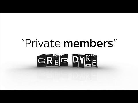 Greg Dyke: Private members