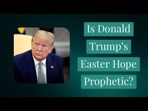 IS DONALD TRUMP'S EASTER HOPE PROPHETIC?