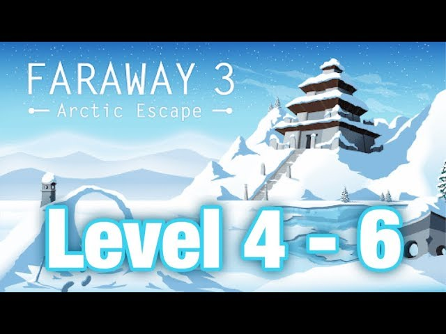 Faraway 3 : Arctic Escape || Level 4 - 6. || Gameplay & Walkthrough.