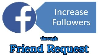 How to get unlimited followers for Facebook through Friend Requests