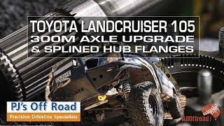 Toyota Landcruiser 105 | 300M Axle and Splined Hub Flange Upgrade | ALLOFFROAD #155