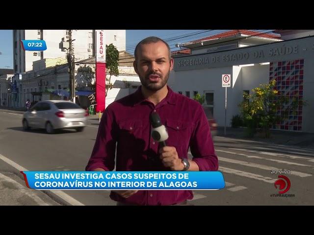 Coronavírus: SESAU investiga casos suspeitos no interior de Alagoas