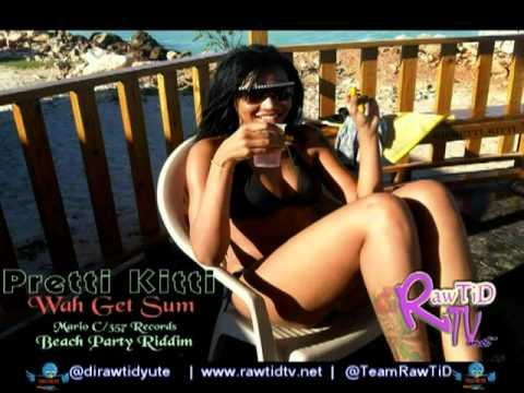 "Pretti Kitti -  ""WAH GET SUM"" {Beach Party Riddim} [rawtidtv.net]"