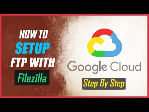 Google Cloud FTP Setup With FileZilla - Step By Step Tutorial
