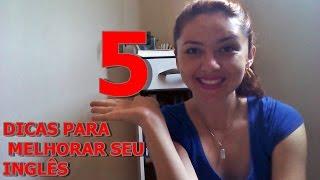 5 DICAS PARA MELHORAR SEU INGLÊS