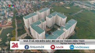 Nhà ở xã hội biến giấc mơ an cư thành hiện thực - Tin Tức VTV24