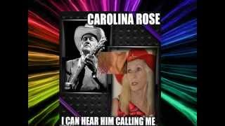 CAROLINA ROSE = I CAN HEAR HIM CALLING ME