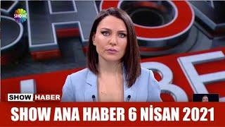 Show Ana Haber 6 Nisan 2021