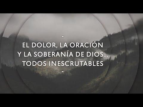 El dolor la oración y la soberanía de Dios todos inescrutables - Pastor Miguel Núñez